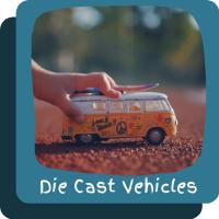 ~Die Cast Vehicles